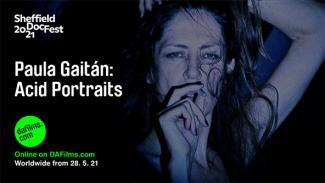 A graphic reads 'Sheffield DocFest 2021 Paula Gaitán: Acid Portraits Online on DAFilms.com Worldwide 28.5.21' overlaid over a shot of a woman smoking a cigarette.